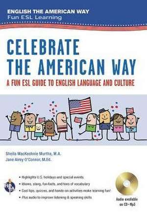 Celebrate the American Way:  A Fun ESL Guide to English Language & Culture in the U.S. (Book + Audio) de Sheila Mackechnie Murtha