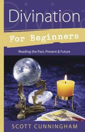 Divination for Beginners:  Reading the Past, Present & Future de Scott Cunningham