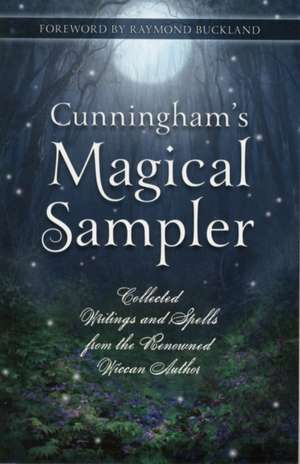 Cunningham's Magical Sampler:  Collected Writings and Spells from the Renowned Wiccan Author de Scott Cunningham