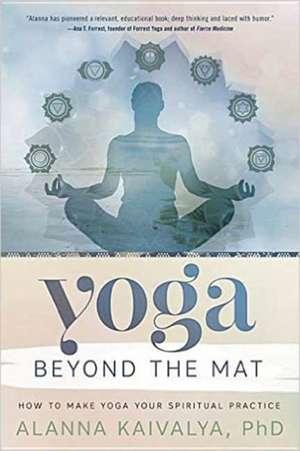 Yoga Beyond the Mat de Alanna Kaivalya