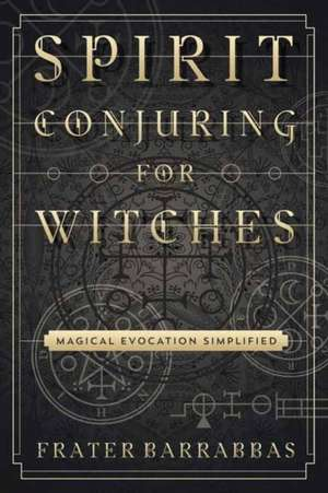 Spirit Conjuring for Witches de Frater Barrabbas