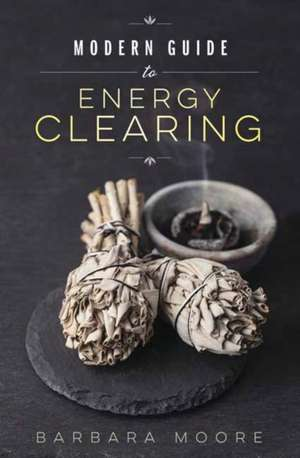 Modern Guide to Energy Clearing de Barbara Moore