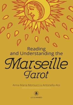Reading and Understanding the Marseille Tarot de Anna Maria Morsucci
