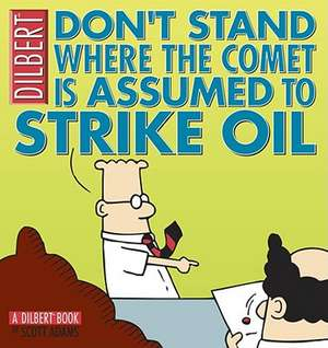 Don't Stand Where the Comet Is Assumed to Strike Oil de Scott Adams