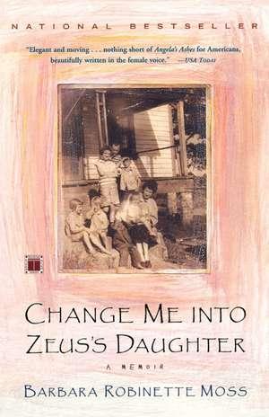 Change Me into Zeus's Daughter: A Memoir de Barbara Robinette Moss