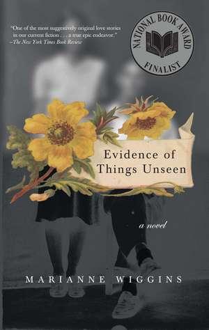 Evidence of Things Unseen: A Novel de Marianne Wiggins