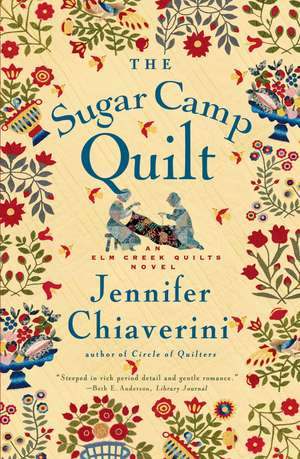 The Sugar Camp Quilt: An Elm Creek Quilts Novel de Jennifer Chiaverini