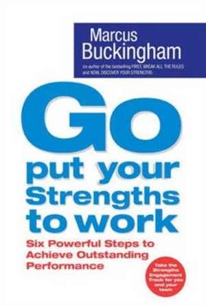 Go Put Your Strengths to Work de Marcus Buckingham