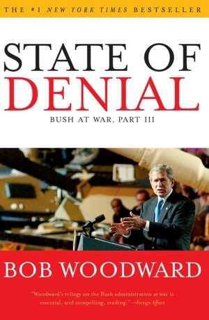 State of Denial:  Bush at War, Part III de Bob Woodward