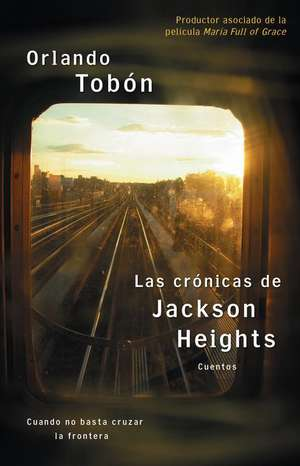 Las crónicas de Jackson Heights (Jackson Heights Chronicles): Cuando no basta cruzar la frontera (When Crossing the Border Isn't Enough) de Orlando Tobon
