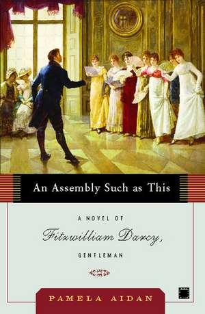 An Assembly Such as This: A Novel of Fitzwilliam Darcy, Gentleman de Pamela Aidan