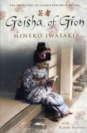 Geisha of Gion: The True Story of Japan's Foremost Geisha de Mineko Iwasaki