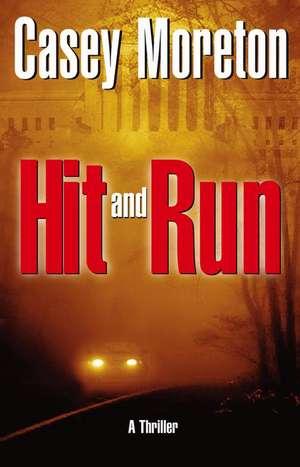 Hit and Run: A Thriller de Casey Moreton