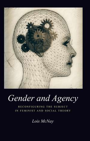 Gender and Agency: Reconfiguring the Subject in Feminist and Social Theory de Lois McNay