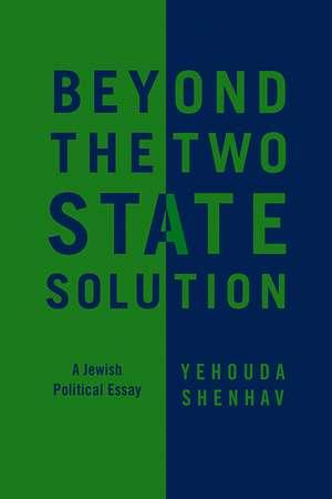 Beyond the Two-State Solution:  A Jewish Political Essay de Yehouda Shenhav