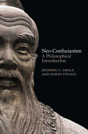 Neo–Confucianism: A Philosophical Introduction de Stephen C. Angle
