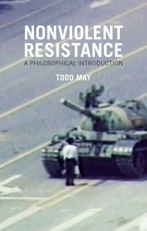 Nonviolent Resistance: A Philosophical Introduction de Todd May