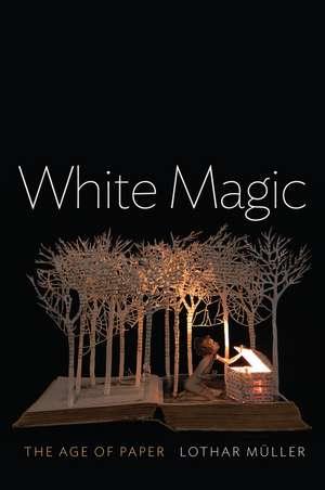 White Magic: The Age of Paper de Lothar Müller
