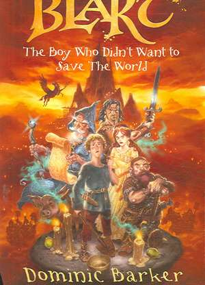 Blart: The boy who didn't want to save the world de Dominic Barker
