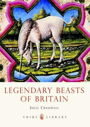 Legendary Beasts of Britain de Julia Cresswell