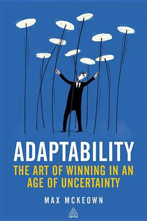 Adaptability: The Art of Winning In An Age of Uncertainty de Max Mckeown