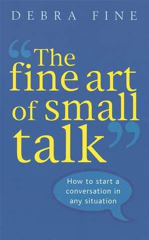 The Fine Art Of Small Talk de Debra Fine