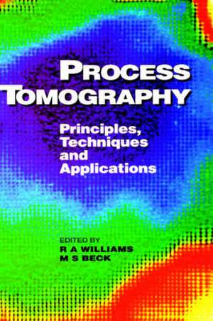 Process Tomography: Principles, Techniques and Applications de M S Beck