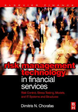 Risk Management Technology in Financial Services: Risk Control, Stress Testing, Models, and IT Systems and Structures de Dimitris N. Chorafas
