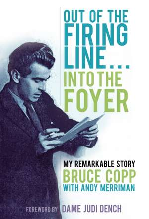 Out of the Firing Line . . . Into the Foyer:  My Remarkable Story de Bruce Copp
