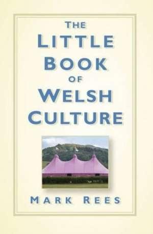 The Little Book of Welsh Culture de Mark Rees