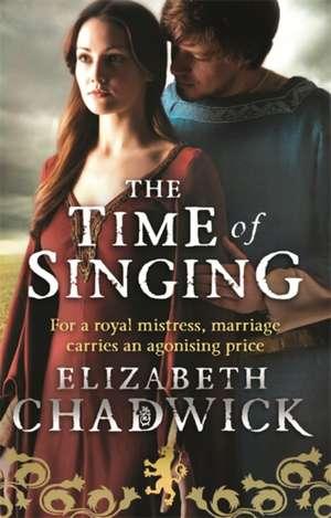 The Time Of Singing de Elizabeth Chadwick