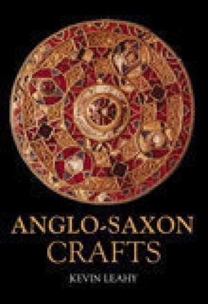 Anglo-Saxon Crafts:  Britain and Ireland at the Time of Stonehenge de Kevin Leahy