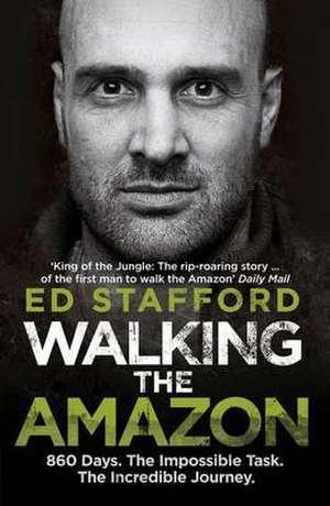 Walking the Amazon de Ed Stafford