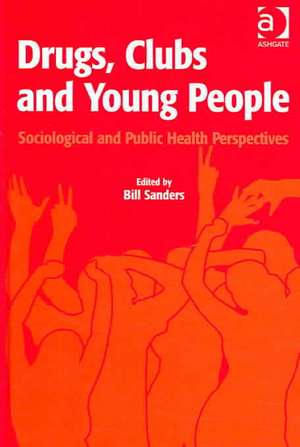 Drugs, Clubs and Young People de Bill Sanders