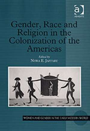 Gender, Race and Religion in the Colonization of the Americas de  Nora E. Jaffary