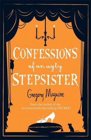 Confessions of an Ugly Stepsister de Gregory Maguire