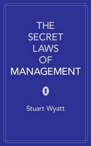 The Secret Laws of Management de Stuart Wyatt
