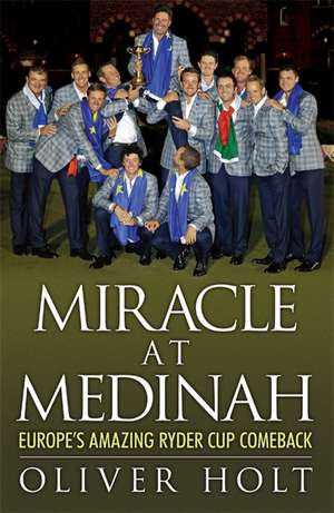 Miracle at Medinah: Europe's Amazing Ryder Cup Comeback de Oliver Holt