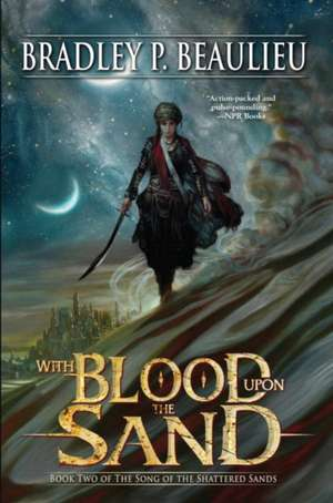 With Blood Upon the Sand: Book Two of the Song of Shattered Sands de Bradley P. Beaulieu