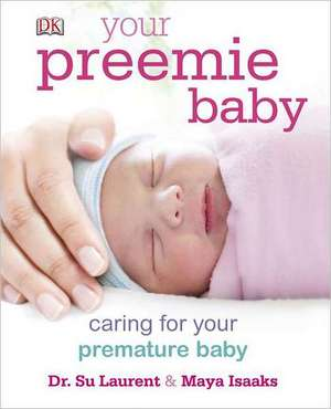 Your Preemie Baby: Caring for Your Premature Baby de Su Laurent