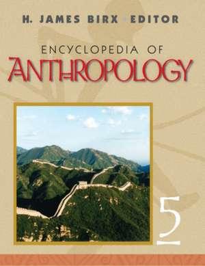 Encyclopedia of Anthropology: FIVE-VOLUME SET de H. James Birx