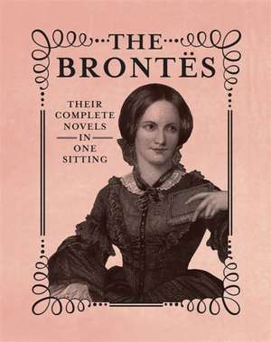 The Brontes: The Complete Novels in One Sitting de Jennifer Kasius