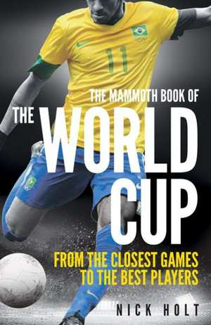 The Mammoth Book of the World Cup de Nick Holt