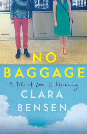 No Baggage: A Tale of Love and Wandering de Clara Bensen