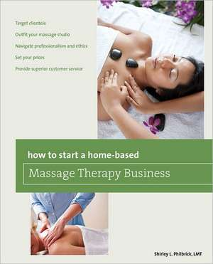 How to Start a Home-Based Massage Therapy Business de Shirley L. Philbrick