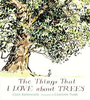 The Things That I Love about Trees de Chris Butterworth