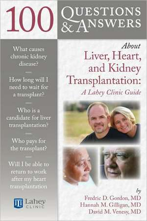 100 Questions & Answers about Liver, Heart, and Kidney Transplantation:  Lahey Clinic de Gordon