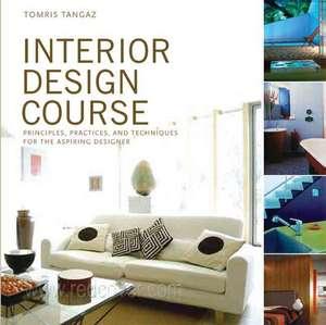 Interior Design Course:  Principles, Practices, and Techniques for the Aspiring Designer de Tomris Tangaz