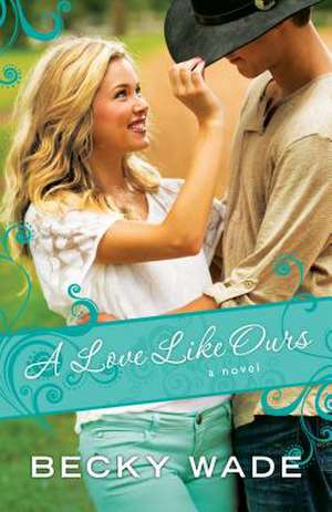 A Love Like Ours:  A 40-Day Prayer Experience de Becky Wade