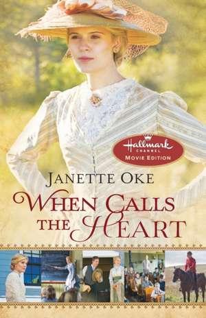 When Calls the Heart de Janette Oke